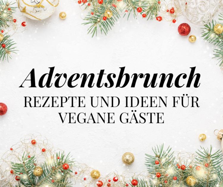 Adventsbrunch vegan Rezepte Ideen Besuch Gäste Weihnachten vegan Brunch