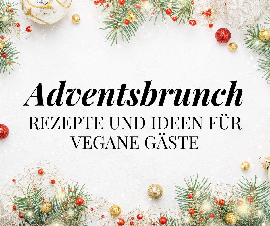 Adventsbrunch vegan Rezepte Ideen vegane Gäste Besuch Weihnachten